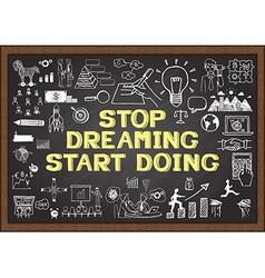 Stop dreaming start doing on chalkboard vector image vector image