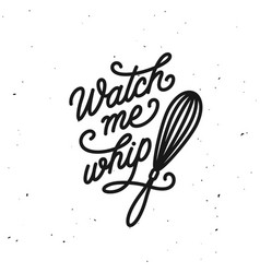 Watch me whip kitchen quote typography print vector