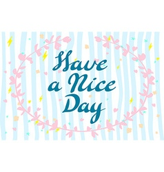 Have a nice day lettering for cards prints and vector