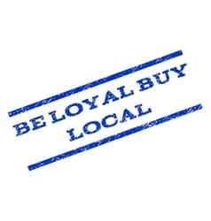 Be loyal buy local watermark stamp vector
