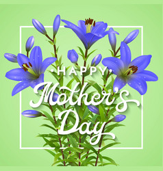 Happy mothers day greeting card with blue lilies vector