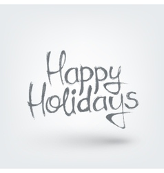 Happy holidays text design Hand drawn words on vector image