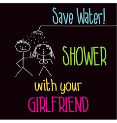 Funny with message save water shower with your g vector