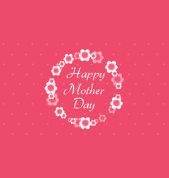 Happy mother day with flower style vector