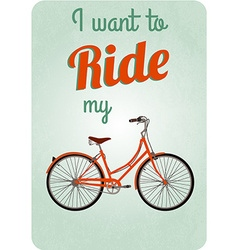 Bicycle Retro poster I want to ride my bicycle vector image