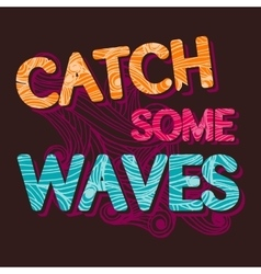 Vintage typographic catch the waves tempalte vector