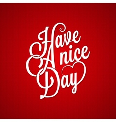 have a nice day vintage lettering background vector image vector image