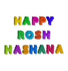 Colored inscription strokes happy rosh a shana vector