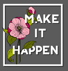 Make it happen quote withcamellia flower vector