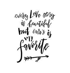 Every love story is beautiful but our is my vector