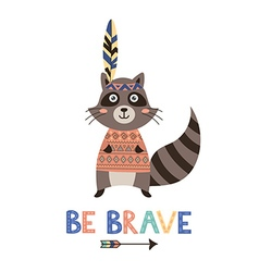 Be brave card with a cute raccoon vector