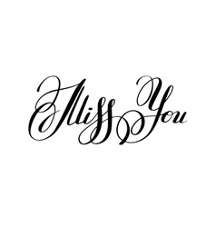 black and white miss you inscription hand vector image