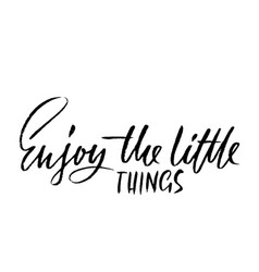 enjoy the little things inspirational and vector image
