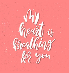 my heart is breathing for you - inspirational vector image vector image