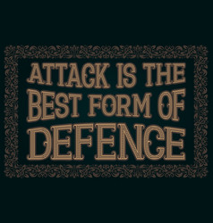 Attack is the best form of defence english saying vector