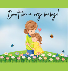 Mother and girl hugging with words dont be a cry vector