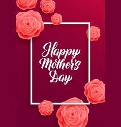 Happy mothers day greeting card pink rose flowers vector