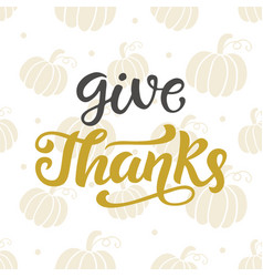 Give thanks thanksgiving day lettering vector