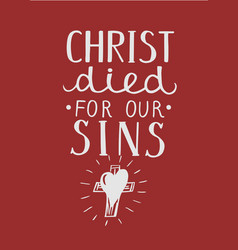 Hand lettering christ died for our sins made near vector