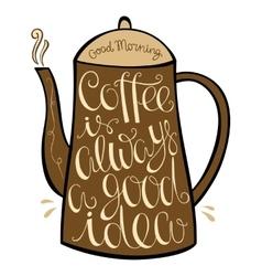 Coffee is always a good idea vector