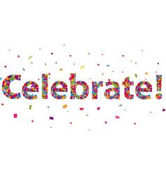 Celebrate sign with colorful confetti vector