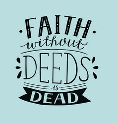 Hand lettering faith without deeds is dead vector