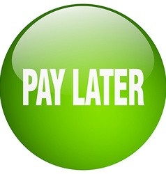 Pay later green round gel isolated push button vector