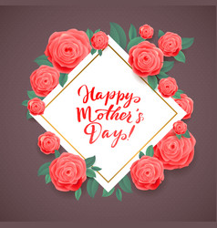 Happy mothers day beautiful blooming rose flowers vector