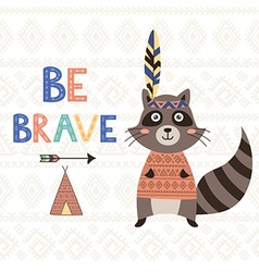 Be brave tribal motivational card with a raccoon vector