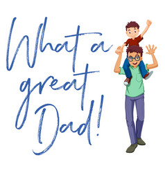 Father and son with words what a great dad vector
