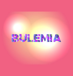 Bulemia concept colorful word art vector