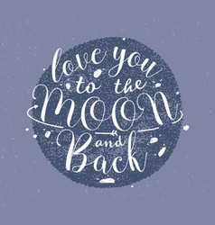 love you to the moon and back hand drawn lettering vector image