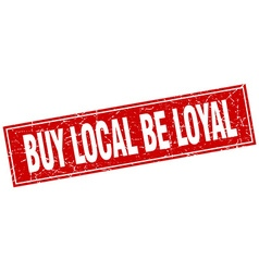 Buy local be loyal red square grunge stamp on vector