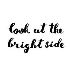 Look at the bright side brush lettering vector