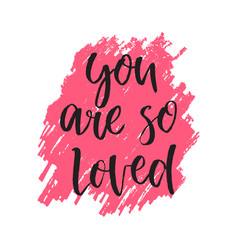 quote you are so loved hand drawn typography vector image vector image