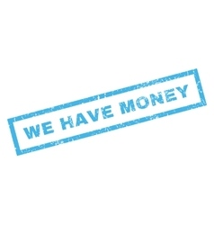 We have money rubber stamp vector