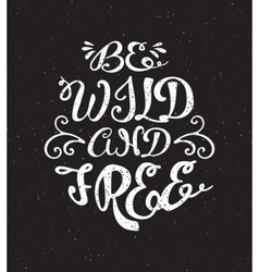 Be wild and free inspiration quotation vector