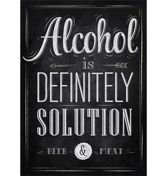 Poster joke Alcohol is definitely solution chalk vector image
