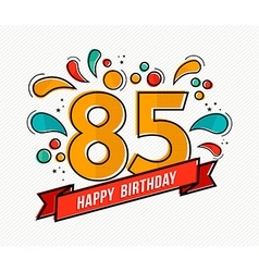 Colorful happy birthday number 85 flat line design vector