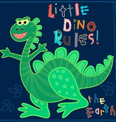 Little dino rules the earth embroidery character vector