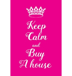 Keep Calm and buy a house poster vector image vector image