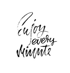 Enjoy every minute inspirational and motivational vector