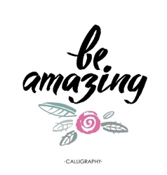 Be amazing modern brush calligraphy handwritten vector