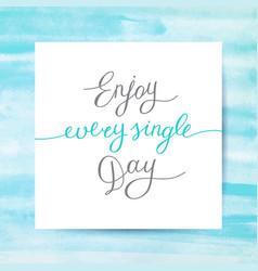 Enjoy every single day vector