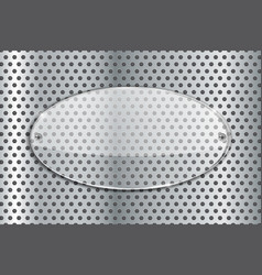 transparent oval glass plate on metal perforated vector image vector image