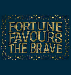 Fortune favours the brave english saying vector