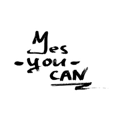 Yes you can inspiration quotation Lettering vector image