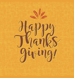 happy thanksgiving calligraphy design vector image vector image