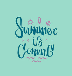 Hand drawn lettering of a phrase summer is coming vector