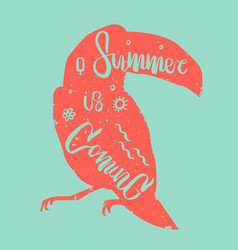 lettering summer is coming inscribed in toucan vector image vector image